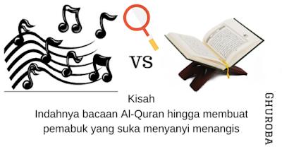 "Kisah ""Indahnya bacaan Al-Quran hingga membuat pemabuk yang suka menyanyi menangis"""