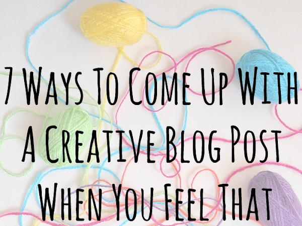 7 Ways To Come Up With A Creative Blog Post