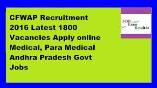 CFWAP Recruitment 2016 Latest 1800 Vacancies Apply online Medical, Para Medical Andhra Pradesh Govt Jobs