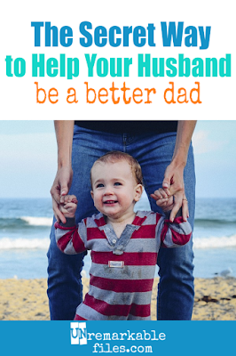 This one simple trick can show your appreciation, give encouragement to your husband, and help him be a better father - and he won't even know you're doing it! If you want to start improving your family relationships, try this first. It's weird how well it works. #familyrelationships #parentchild #love #husband #dad #unremarkablefiles