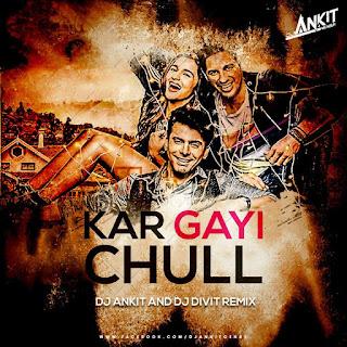 Kar Gayi Chull Remix - DJ DiviT & DJ Ankit Mumbai