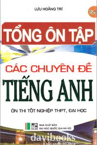 Tổng Ôn Tập Các Chuyên Đề Tiếng Anh Ôn Thi THPT Đại Học - Lưu Hoằng Trí
