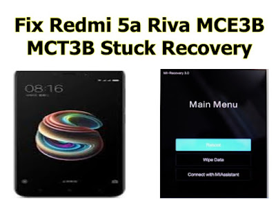 Fix Redmi 5a Riva MCE3B MCT3B Stuck Recovery