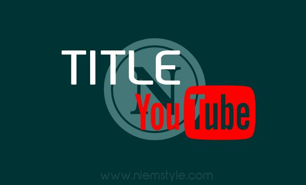 Tìm hiểu về Title (tiêu đề) Youtube