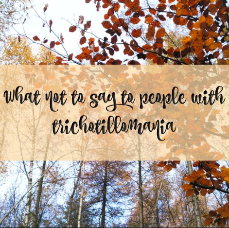 What Not To Say To People With Trichotillomania