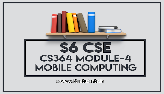 CS364-MOBILE COMPUTING-Note-Module-4