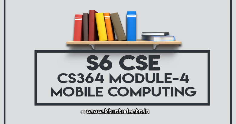 CS364 Mobile Computing Note Module-4 | S6 CSE | KTU Students