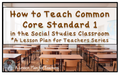 How to teach Common Core Standard 1 in the secondary Social Studies classroom
