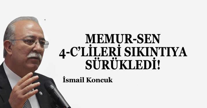 Kamu-Sen Genel Başkanı İsmail Koncuk'tan 4/C Serzenişi