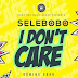 MPNAIJA DOWNLOAD MUSIC:Selebobo – I Don't Care