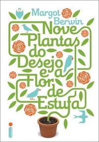 Nove Plantas do Desejo e a Flor de Estufa - Margot Berwin
