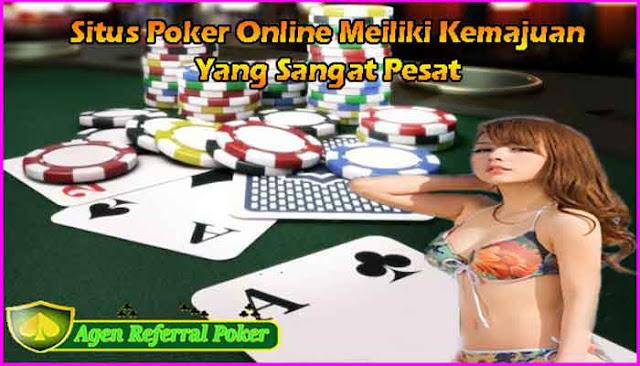 Situs Poker Online Meiliki Kemajuan Yang Sangat Pesat