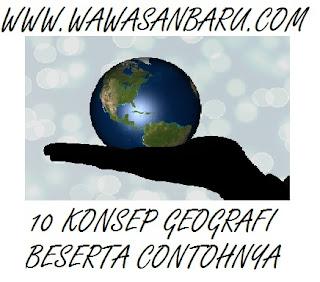 10 Konsep Geografi Beserta Contohnya.