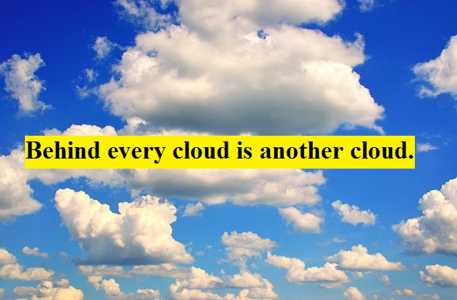 {Behind every cloud is another cloud} Beautiful Clouds Quotes