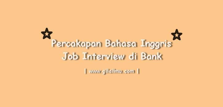 Contoh Percakapan Bahasa Inggris Wawancara Kerja (Job Interview) di Bank