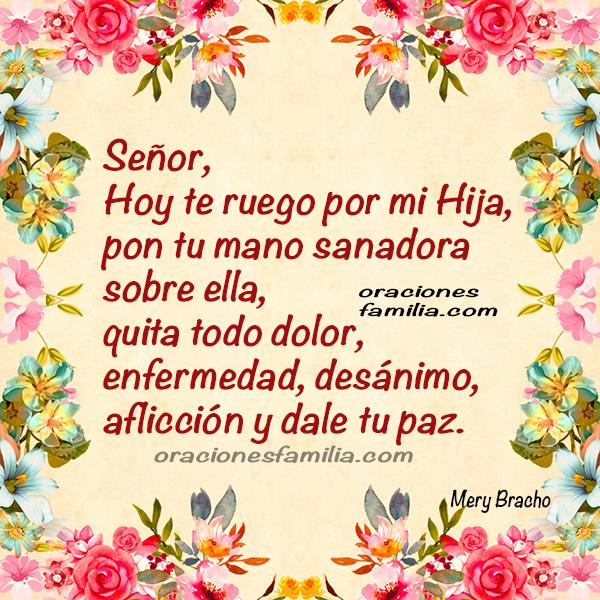 Oración para la sanidad de Hija, que mi hija se cure de su enfermedad, milagros de sanidad para mi hijita , oraciones de poder por Mery Bracho.