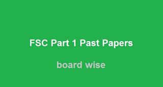 FSC Part 1 Past Papers - Board Wise FSC Part 1 Past Papers Download