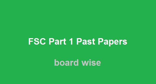 FSC Part 1 Past Papers - Board Wise FSC Part 1 Past Papers Download