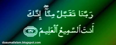 """""""Ya Tuhan kami terimalah daripada kami (amalan kami), sesungguhnya Engkaulah Yang Maha Mendengar lagi Maha Mengetahui"""".  (QS-Al-Baqarah – 127)"""