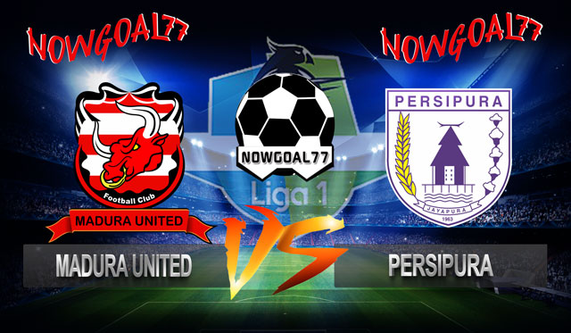 Prediksi Madura United VS Persipura 20 Oktober 2018 - Now Goal