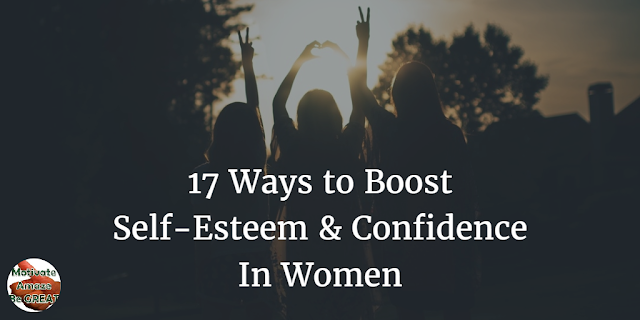 "Header image of the article:  ""17 Ways To Boost Self-Esteem And Confidence In Women"". List of ways women can use to boost their self-esteem and confidence."