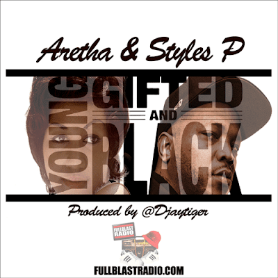 Aretha Franklin ft Styles P - Young Gifted and Black (Produced by Djaytiger)