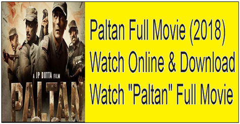 Paltan Full Movie (2018) Watch Online