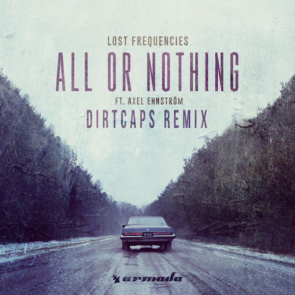 Lost Frequencies - All or Nothing (feat. Axel Ehnström) [Dirtcaps Remix] - Single Cover