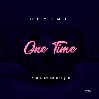 MUSIC: DEYEMI – ONE TIME (Prod. By Sb-Unique)