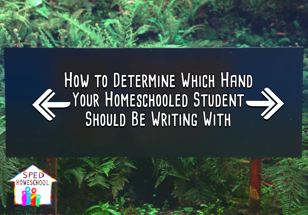 How To Determine Which Hand Your Homeschooled Student Should Be Writing With
