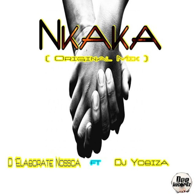 Downalod D'Elaborate Nossca ft. Dj Yobiza - Nkaka