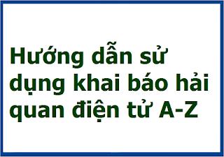 Hướng dẫn sử dụng khai báo hải quan điện tử A-Z