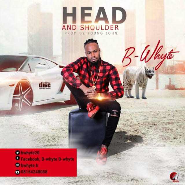 [Music] B-whyte – Head and Shoulder (Prod. Young John)