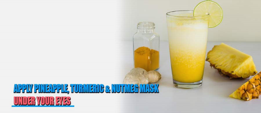 Pineapple, Turmeric and Nutmeg Mask under eyes