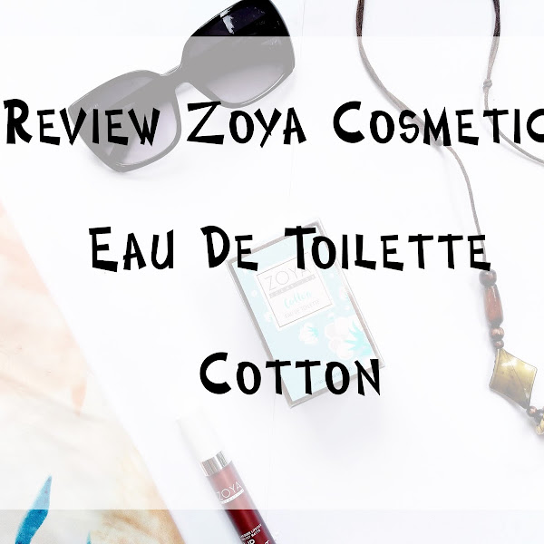 Review Zoya Cosmetics Eau De Toilette - Cotton
