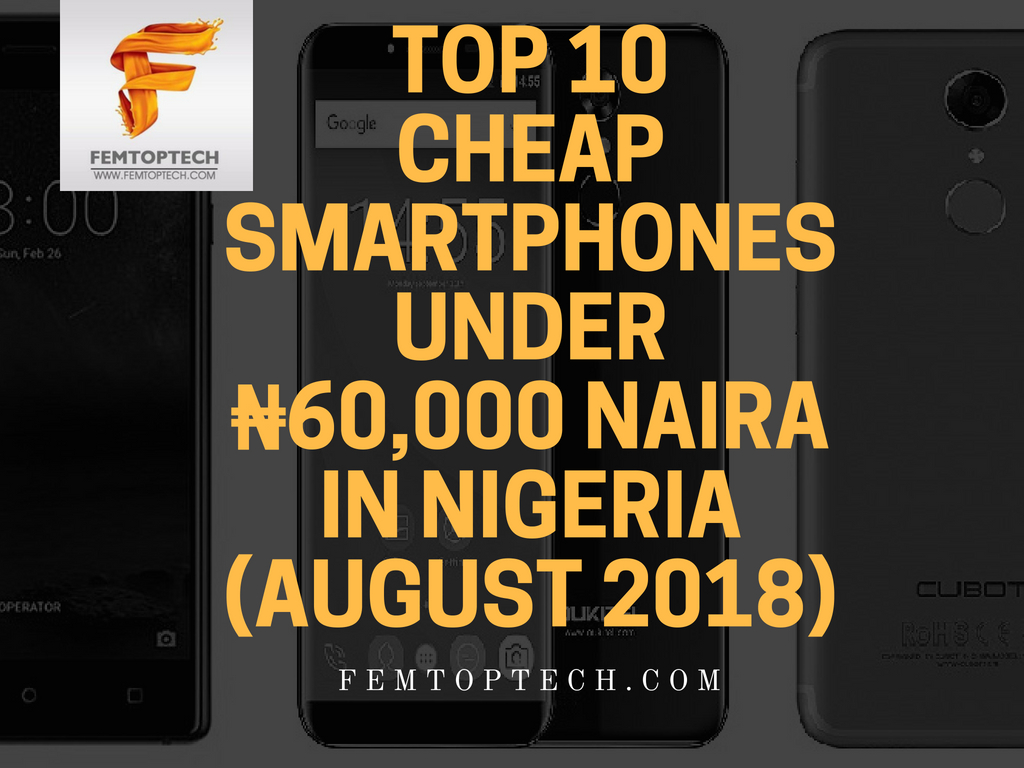 Top 10 cheap smartphones under ₦60,000 Naira in Nigeria (August 2018)