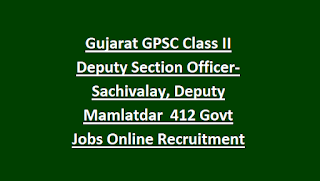 Gujarat GPSC Class II Deputy Section Officer-Sachivalay, Deputy Mamlatdar 412 Govt Jobs Online Recruitment Exam Syllabus 2018