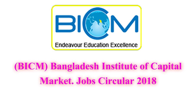 (BICM) Bangladesh Institute of Capital Market Jobs (Chakri) Circular 2018