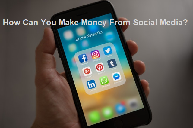How Can You Make Money From Social Media?