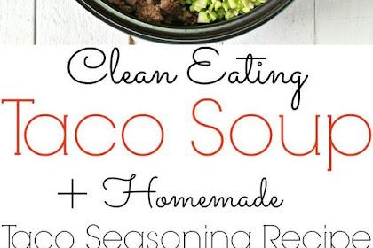 Taco Soup + Homemade Taco Seasoning Recipe