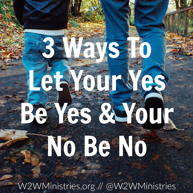3 Ways To Let Your Yes Be Yes & Your No Be No #family #parenting #motherhood #parenthood