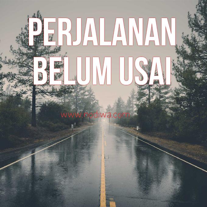 Perjalanan Belum Usai