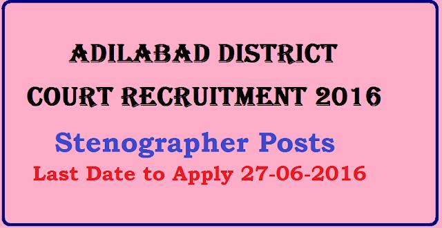 Adilabad District Court Recruitment 2016 – Stenographer Posts/2016/07/adilabad-district-court-recruitment-2016-stenographer-posts.html