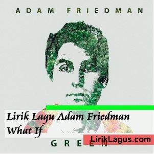 Lirik Lagu Adam Friedman - What If
