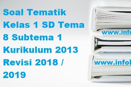 Soal Tematik Kelas 1 SD / MI Tema 8 Subtema 1 Kurikulum 2013 Revisi 2018 / 2019