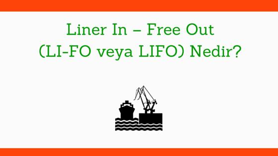 Liner In – Free Out (LI-FO veya LIFO) Nedir?