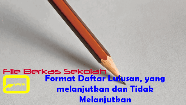Format Daftar Lulusan, yang melanjutkan dan Tidak Melanjutkan