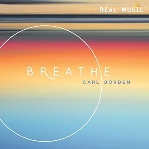 """""""Breathe"""", lo que nos une. El nuevo CD de Carl Borden."""