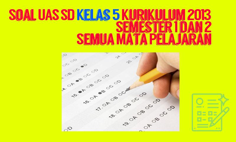 Soal UAS SD Kelas 5 Kurikulum 2013 Semester 1 dan 2 Semua Mata Pelajaran