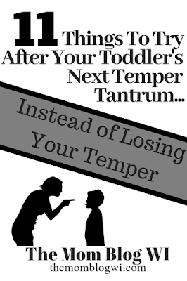 11 Things To Try After Your Toddler's Next Temper Tantrum | The Mom Blog WI | Instead of losing your temper, trying these 11 mindful parenting tips instead #Toddler #Parenting #TheMomBlogWI #Blogging #MomLife #MindfulParenting #Independence #Encouragement